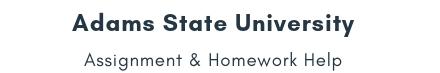 Adams State University Assignment &Homework Help